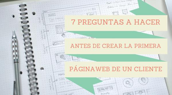 7 Preguntas a Hacer antes de construir la Primera Página Web de un Cliente