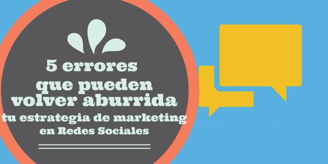 5 errores que pueden volver aburrida tu estrategia de marketing en redes sociales
