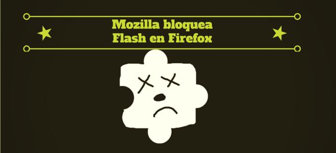 Mozilla bloquea Flash en Firefox porque Facebook exige que Adobe que la elimine por completo
