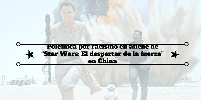 """Polémica- por -racismo -en-afiche -de- """"Star Wars: -El despertar -de -la -fuerza"""" -en -China"""