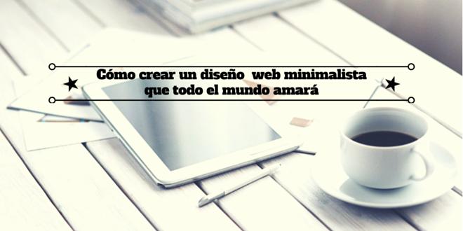 Cómo crear un diseño web minimalista que todo el mundo amará