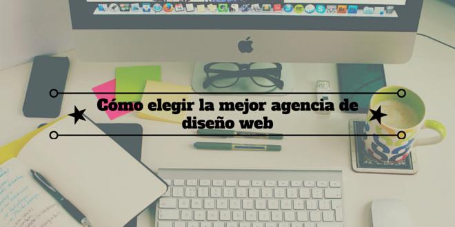 Cómo elegir la mejor agencia de diseño web
