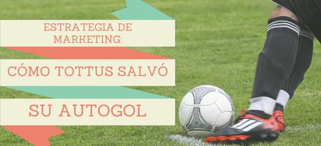 Estrategias de marketing: Cómo Tottus salvó su autogol