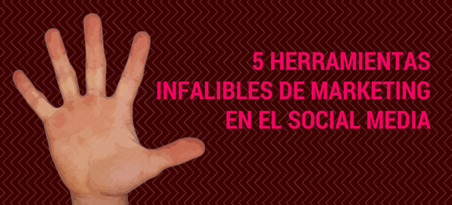 Cinco herramientas infalibles de marketing en social media