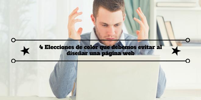 4 Elecciones de color que debemos evitar al diseñar una página web