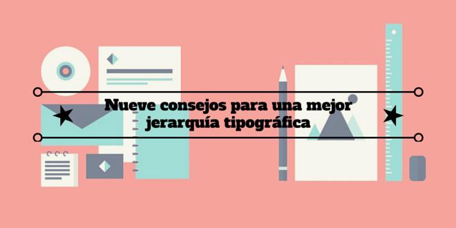 Diseño web: Nueve consejos para una mejor jerarquía tipográfica