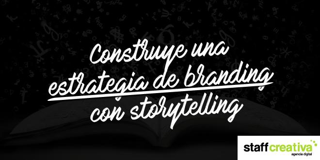 Construye una estrategia de branding con storytelling