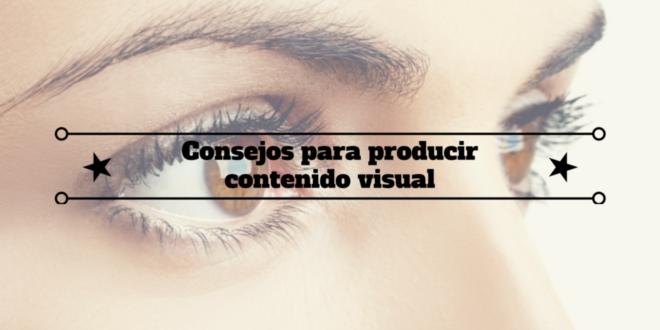Consejos para producir contenido visual