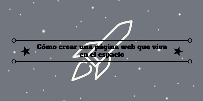 Cómo crear una página web que viva en el espacio