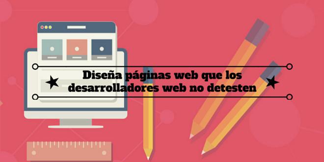 Diseña páginas web que los desarrolladores web no detesten
