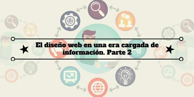 El diseño web en una era cargada de información. Parte 2