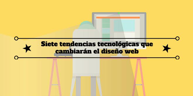 Siete tendencias tecnológicas que cambiarán el diseño web