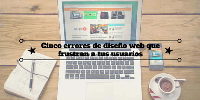 Cinco errores de diseño webque frustran a tus usuarios