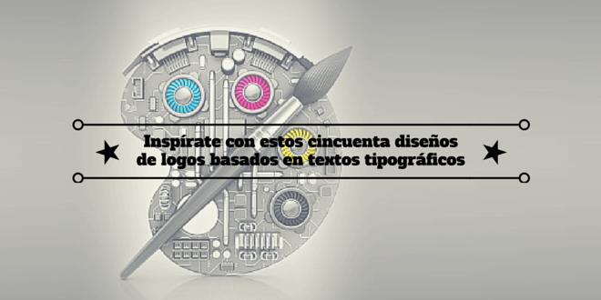 Inspírate con estos cincuenta diseños de logos basados en textostipográficos