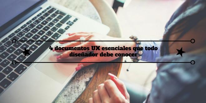 4 Documentos UX esenciales que todo diseñador web debe conocer
