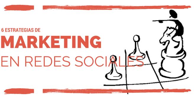 6 estrategias de marketing en redes sociales que mejorarán tu esfuerzos este año