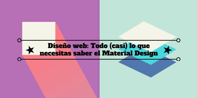 Diseño web: Todo (casi) lo que necesitas saber el Material Design