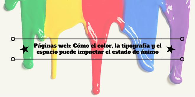 Páginas web: Cómo el color, la tipografía y el espacio puede impactar elestado de ánimo