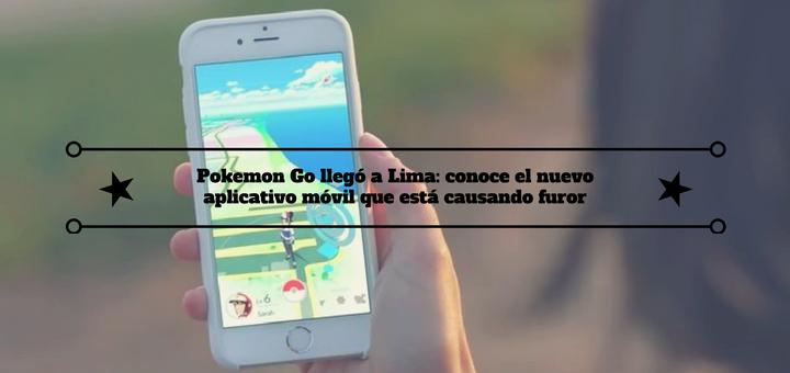Pokemon Go llegó a Lima: conoce el nuevo aplicativo móvil que está causando furor