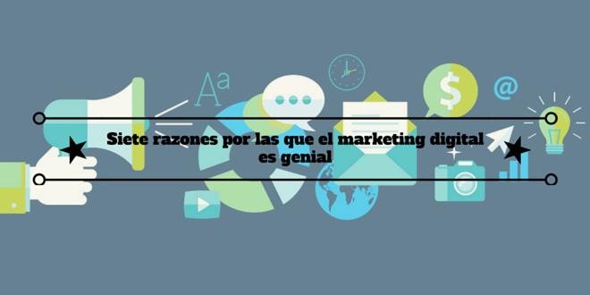Siete razones por las que el marketing digital es genial