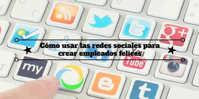 Cómo usarlas redes socialespara crear empleados felices