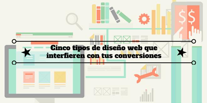 Cinco tipos de diseño web que interfieren con tus conversiones