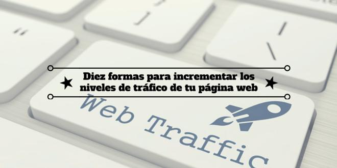 Diez formas para incrementar los niveles de tráfico de tu página web
